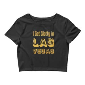 I Get Slotty in Las Vegas Women's Crop Tee