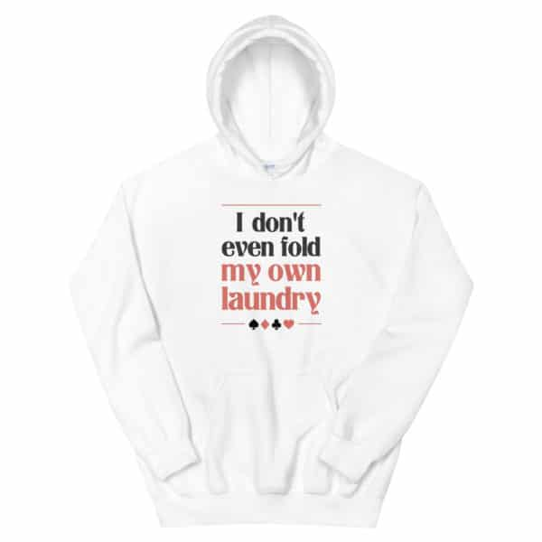 I don't Even Fold My Own Laundry Unisex Hoodie